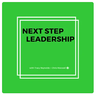 Next Step Leadership Podcast with Tracy Reynolds and Chris Maxwell